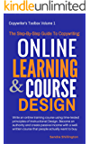 The Step-By-Step Guide to Copywriting: Online Learning and Course Design: Share Your Knowledge, Teach and Make Money Online With Your Own Course For Udemy or Teachable (Copywriter's Toolbox Volume 1)