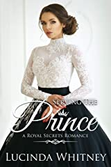 Serving The Prince: Clean Contemporary Royal Romance (Royal Secrets Book 3) Kindle Edition