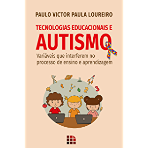 Tecnologias Educacionais e Autismo: Variáveis que interferem no processo de ensino e aprendizagem (Portuguese Edition)