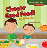 Choose Good Food!: My Eating Tips (Cloverleaf Books ™ — My Healthy Habits) (English Edition)