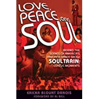 Love, Peace and Soul: Behind the Scenes of America's Favorite Dance Show Soul Train: Classic Moments