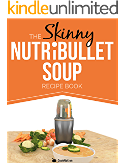 Nutribullet rx recipe book for weight loss the ultimate the skinny nutribullet soup recipe book delicious quick easy single serving soups fandeluxe Images