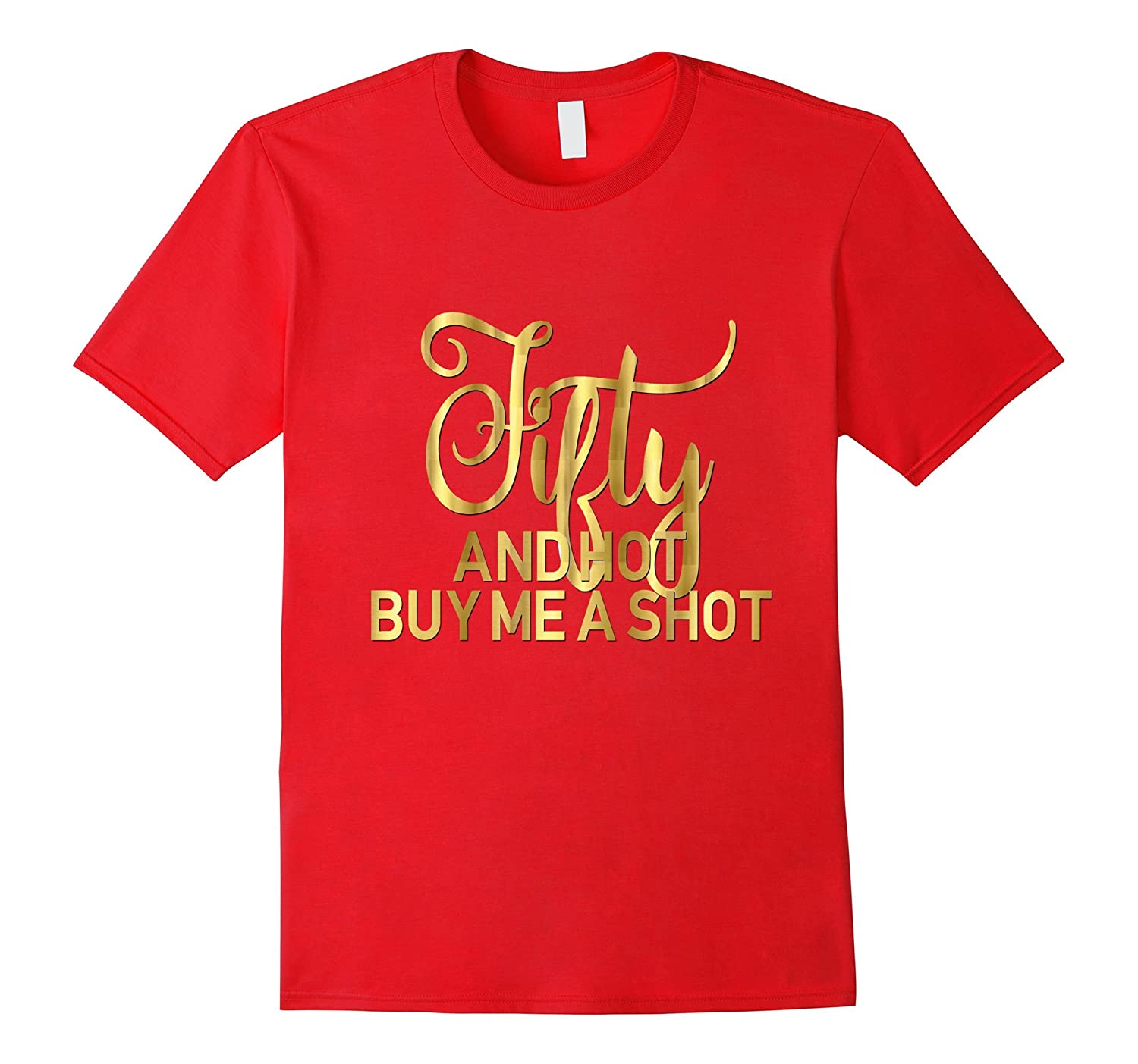 50th Birthday Shirt Fifty and Hot Buy Me A Shot Gold 50-TH