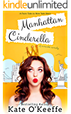 Manhattan Cinderella: A romantic comedy (Fairy Tales in New York Book 1)