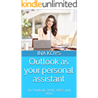 Outlook as your personal assistant: for Outlook 2010, 2013 and 2016 (short & spicy)