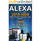 Alexa: 2019-2020 Alexa Personal Assistant User Guide. 999 Best Things to Ask Your Amazon Echo .