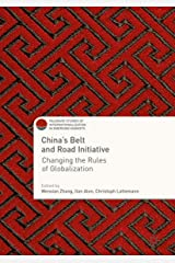 China's Belt and Road Initiative: Changing the Rules of Globalization (Palgrave Studies of Internationalization in Emerging Markets) Kindle Edition