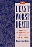 The Least Worst Death: Essays in Bioethics on the