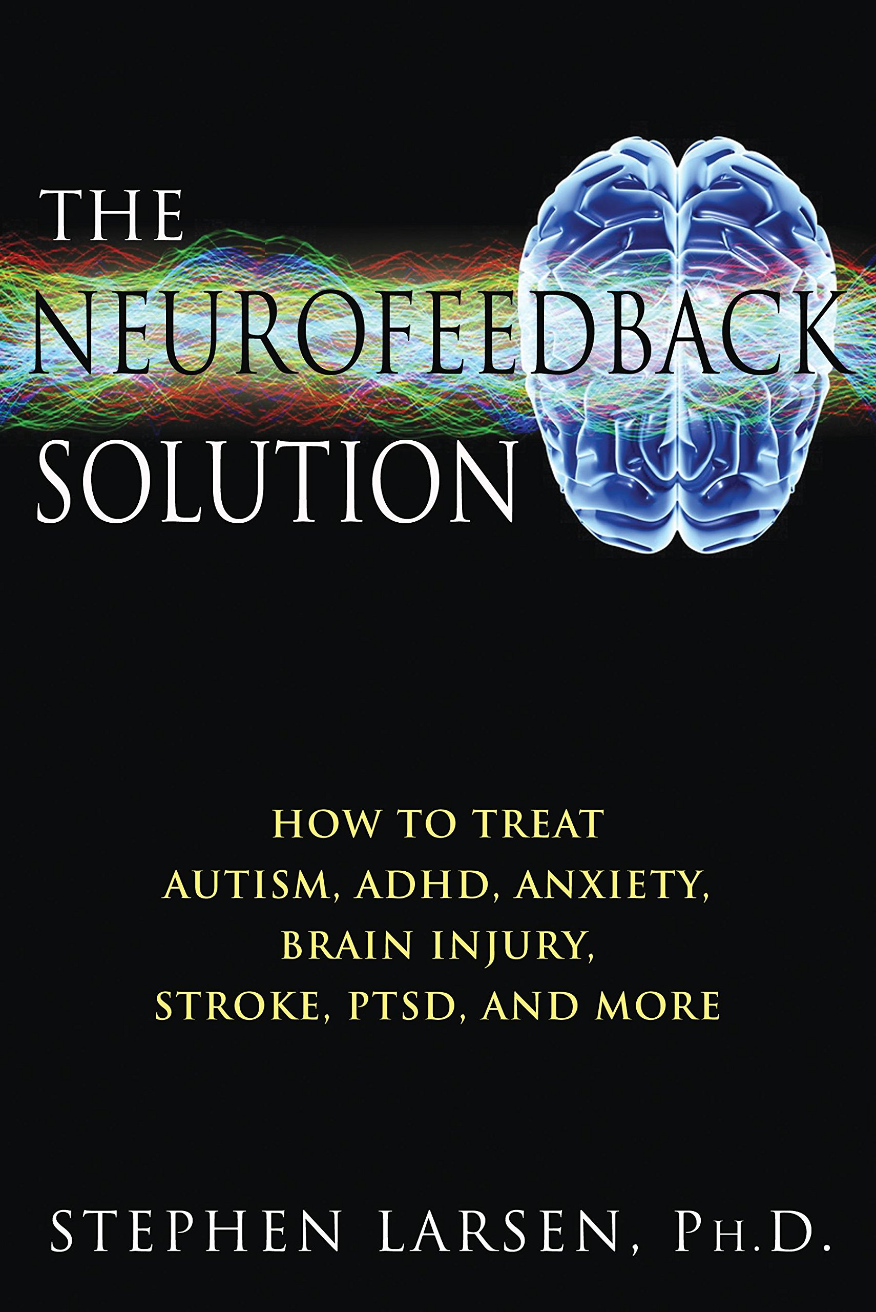 The Neurofeedback Solution How to Treat Autism ADHD Anxiety