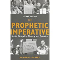 The Prophetic Imperative: Social Gospel in Theory and Practice