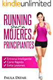 Running para Mujeres Principiantes – Entrena Inteligente, Corre Rápido y Evita Lesiones: El arte de correr - Experiencias de una corredora aficionada