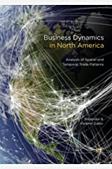 Business Dynamics in North America: Analysis of Spatial and Temporal Trade Patterns Kindle Edition