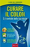 Curare il colon: È il custode della tua salute