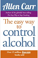 Allen Carr's Easy Way to Control Alcohol (Allen Carr's Easyway Book 9) Kindle Edition