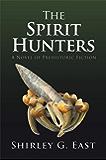 The Spirit Hunters: A Novel of Prehistoric Fiction