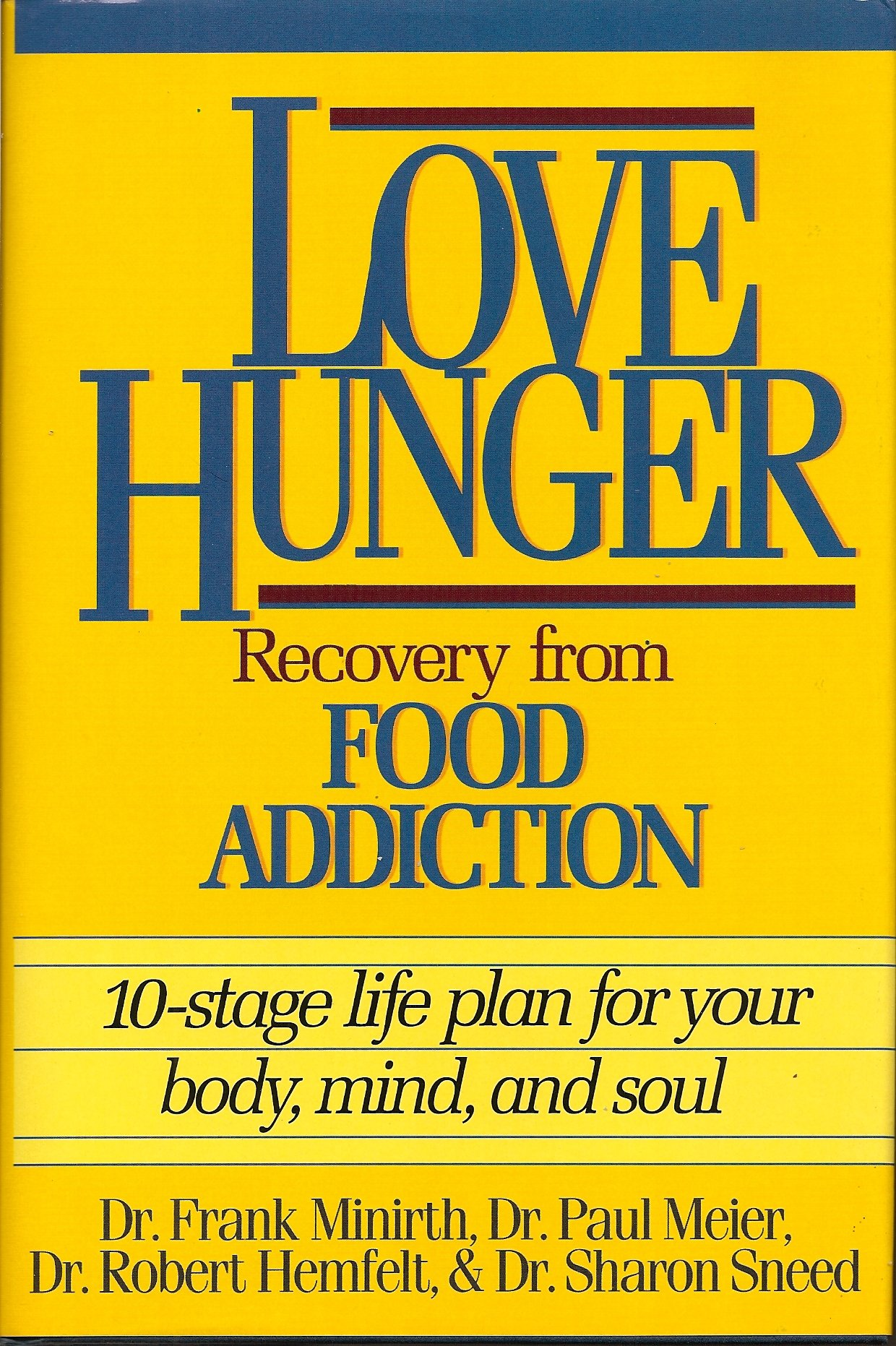 Love Hunger: Recovery from Food Addition- 10-stage Life Plan for Your Body,  Mind, and Soul: Frank Minirth, Paul Meier, Robert Hemfelt, Sharon Sneed: ...
