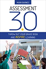 Assessment 3.0: Throw Out Your Grade Book and Inspire Learning Kindle Edition