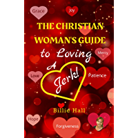 THE CHRISTIAN WOMAN'S GUIDE to Loving A Jerk! (English Edition)
