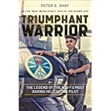 Triumphant Warrior: The Legend of the Navy's Most Daring Helicopter Pilot