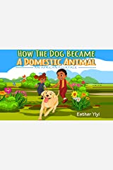 How The Dog Became A Domestic Animal: An African Folktale Kindle Edition