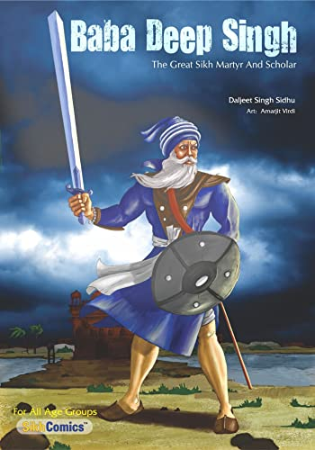 Baba Deep Singh: The Great Sikh Martyr and Scholar (Sikh Comics for Children & Adults)