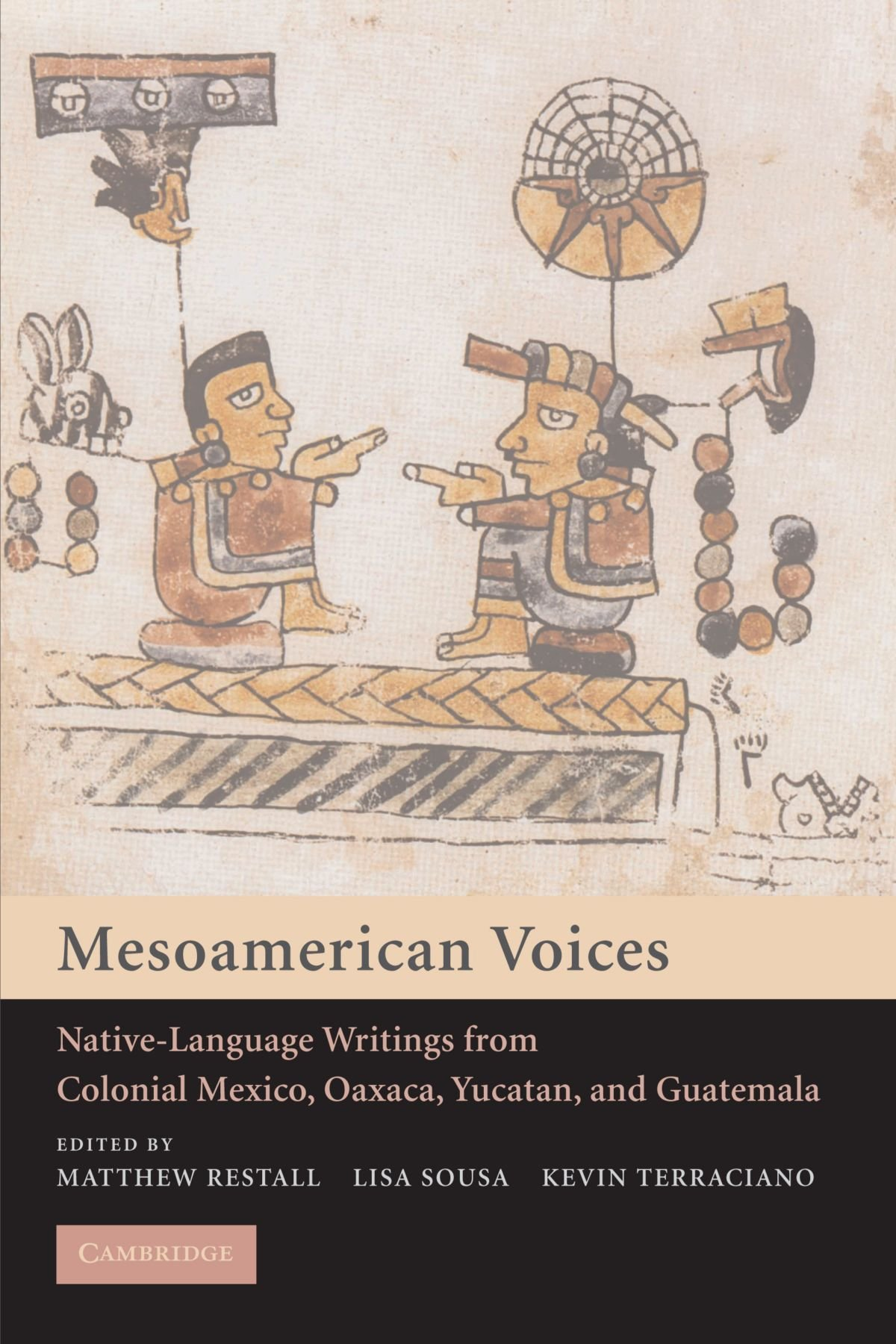 Mesoamerican Voices: Native Language Writings from Colonial Mexico, Yucatan, and Guatemala by Cambridge University Press
