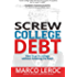 Screw College Debt: How to Go to College without Breaking the Bank (Creative College Planning That Helps You Get the Education You Want without Student Loan Debt)