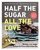 Half the Sugar, All the Love: 100 Easy, Low-Sugar