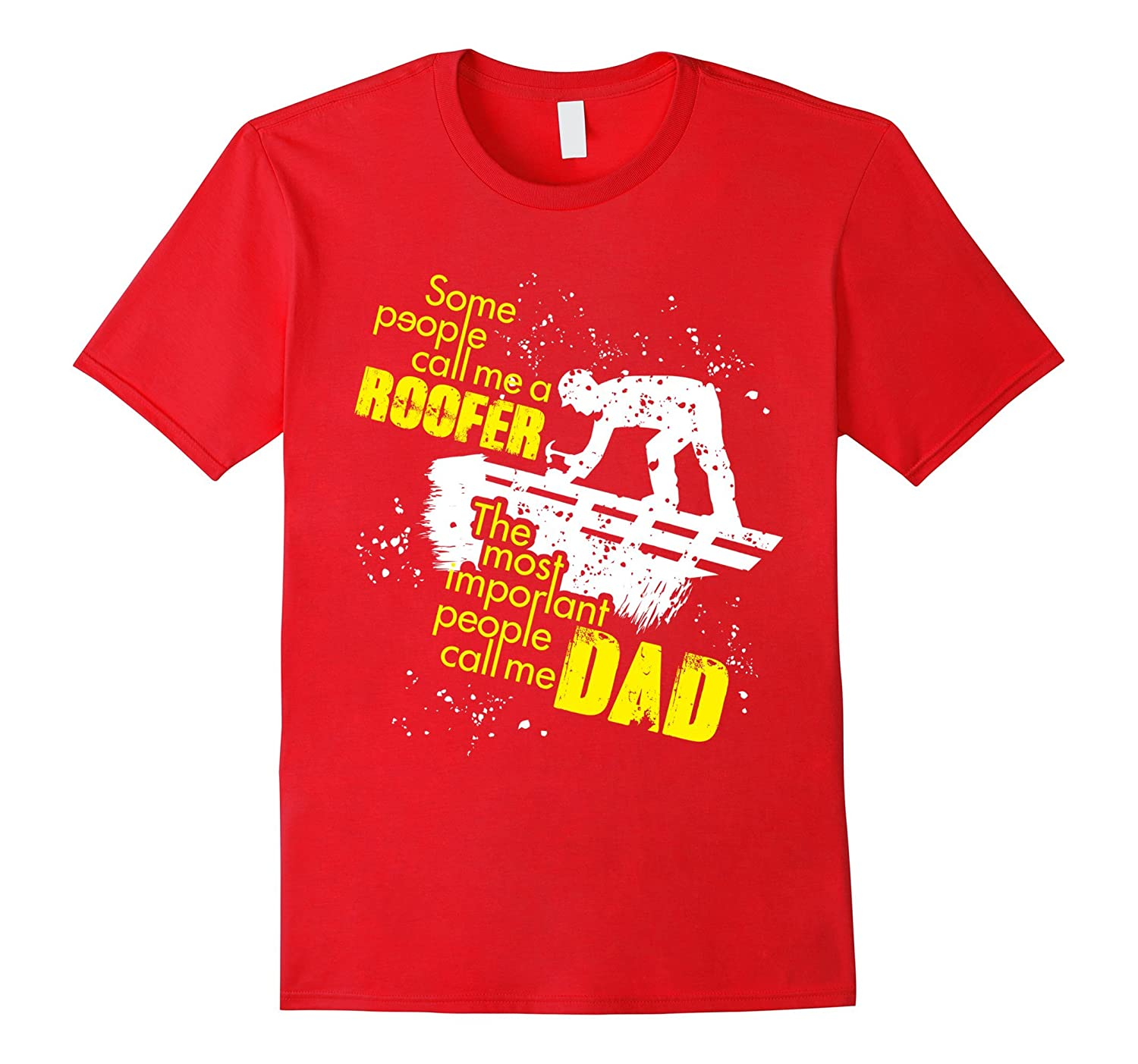 Mens The Most Important People Call Me Dad - Funny Roofer T Shirt-TH