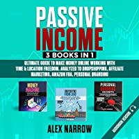 Passive Income: 3 Books in 1: Ultimate Guide to Make Money Online Working with Time & Location Freedom. Analyzed to Dropshipping, Affiliate Marketing, Amazon FBA, Personal Branding