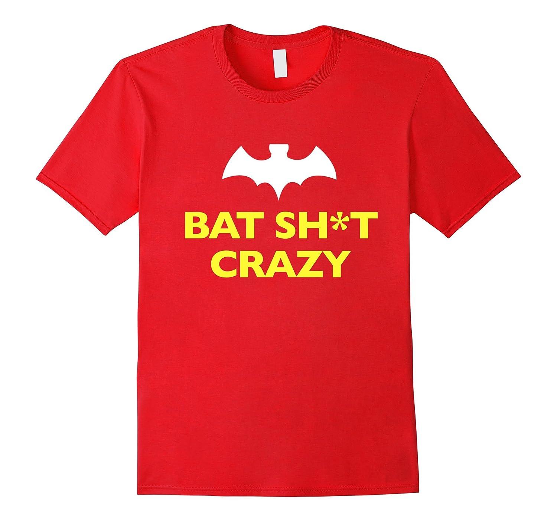 Bat Shit Crazy Vulgar Funny Shirt-Art
