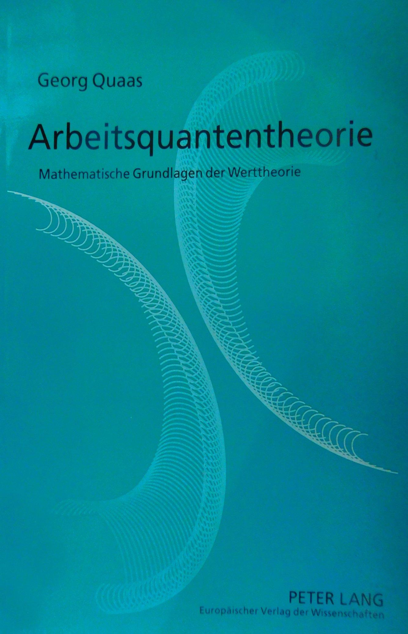Arbeitsquantentheorie: Mathematische Grundlagen der Werttheorie Taschenbuch – 20. Februar 2001 Georg Quaas Peter Lang GmbH 3631375816 Volkswirtschaft