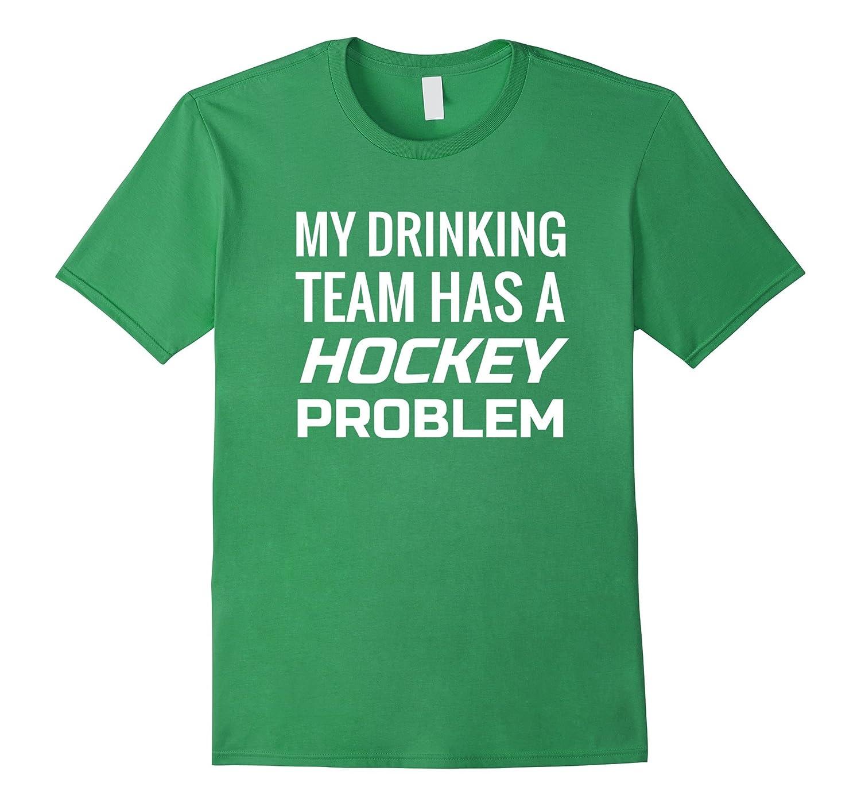 My Drinking Team Has A Hockey Problem T Shirt