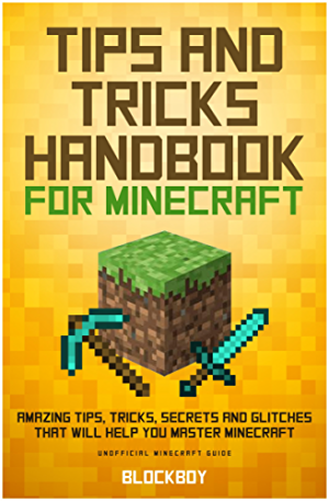 Tips and Tricks Handbook for Minecraft: AMAZING Tips; Tricks; Secrets and Glitches That Will Help You Master Minecraft (MineGuides)