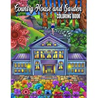Country House and Garden Coloring Book: An Adult Coloring Book with Charming Houses, Beautiful and Peaceful Landscapes and Beautiful Garden Perfect Coloring Book for Relaxation