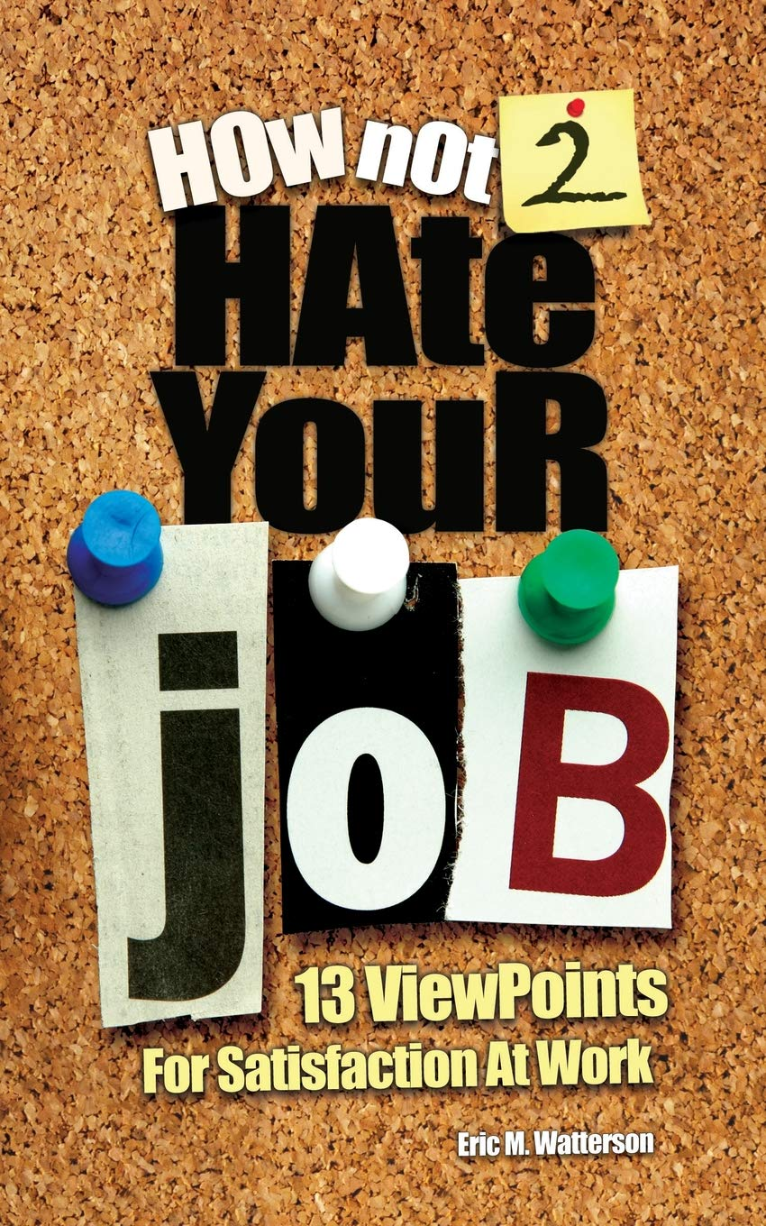 How Not 2 Hate Your Job: 13 Viewpoints For Satisfaction At Work pdf