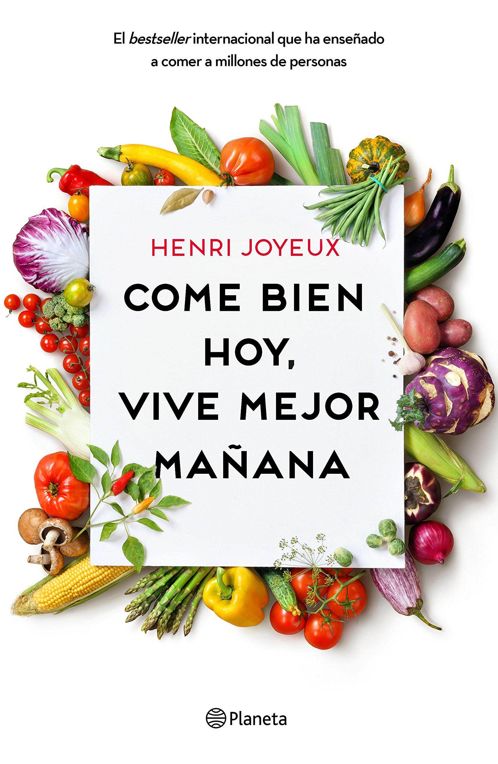 Come bien hoy, vive mejor mañana (No Ficción) Tapa blanda – 5 sep 2017 Henri Joyeux Lara Cortés Fernández Editorial Planeta 8408175335