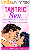 Tantric Sex: The How to Guide on Tantric Sex: Over 50 Hacks to Turn your Sex Life on its Head (English Edition)