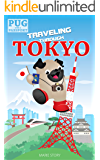 Traveling Through Tokyo: A Kids' Travel Guide (Pug with a Passport Book 2)