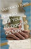 How to Get Your Ex Back in 25 Days