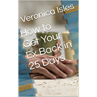 How to Get Your Ex Back in 25 Days (English Edition)