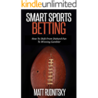 Smart Sports Betting: How To Shift From Diehard Fan To Winning Gambler (English Edition)