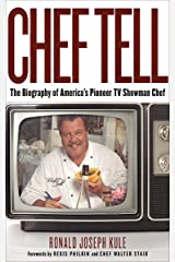 Chef Tell: The Biography of America's Pioneer TV Showman Chef Kindle Edition