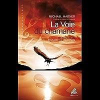 La Voie du chamane: Un manuel de pouvoir & de guérison