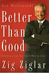 Better Than Good: Creating a Life You Can't Wait to Live Kindle Edition