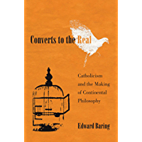 Converts to the Real: Catholicism and the Making of Continental Philosophy