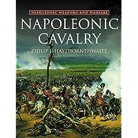 Napoleonic Cavalry: Weapons and Warfare (Napoleonic weapons & warfare)