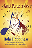 Hola, Happiness: Finding Joy by Dancing to the Melody of God's Word