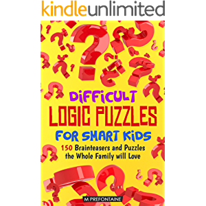 Difficult Logic Puzzles for Smart Kids: 150 Brainteasers and Puzzles the Whole Family will Love (Books for Smart Kids…