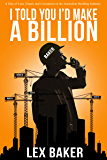 I Told You I'd Make A Billion: A Tale of Lust, Greed and Corruption in the Australian Building Industry